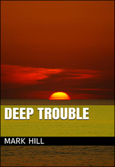 Deep Trouble By Mark Hill