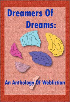 Dreamers of Dreams: An anthology of webfiction Volume 1