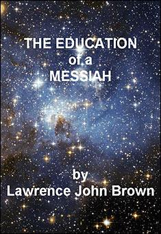 The Education of a Messiah by Lawrence John Brown