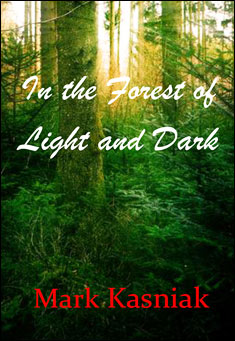 In the Forest of Light and Dark - Mark Kasniak
