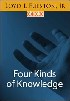 Four Kinds of Knowledge by Loyd L Fueston, Jr