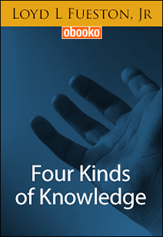 Four Kinds of Knowledge by Loyd L Fueston, Jr