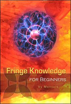 Fringe Knowledge for Beginners by Montalk