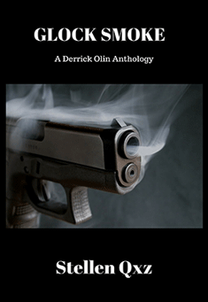 Glock Smoke: A Derrick Olin Anthology. By Stellen Qxz