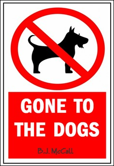 Gone To The Dogs. By B.J. McCall
