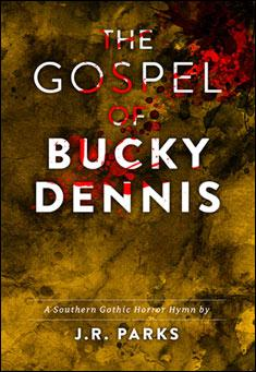 The Gospel of Bucky Dennis by J. R. Parks