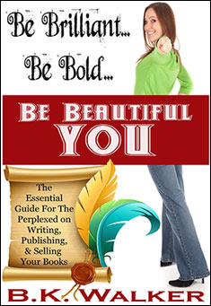 Be Brilliant, Be Bold, Be Beautiful You - B K Walker