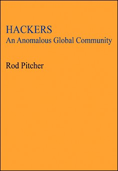 Hackers: An Anomalous Global Community by Rod Pitcher