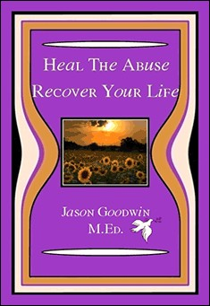Heal the Abuse: Recover Your Life by Jason Goodwin