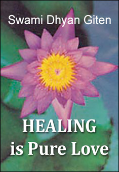 Healing is Pure Love by Swami Dhyan Giten