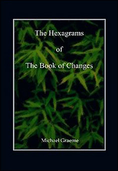 The Hexagrams of the Book of Changes by Michael Graeme