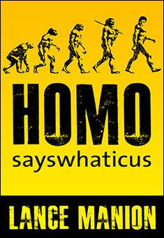 Homo sayswhaticus by Lance Manion