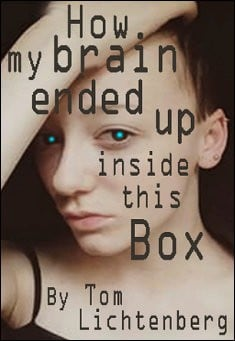 How My Brain Ended Up Inside This Box. By Tom Lichtenberg