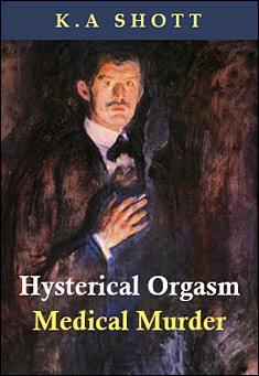 Hysterical Orgasm Medical Murder by K A Shott