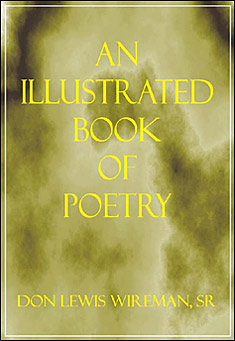 An Illustrated Book of Poetry by Don Lewis Wireman, Sr.