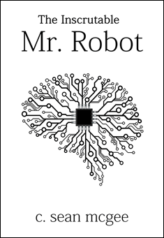 The Inscrutable Mr. Robot By C. Sean McGee