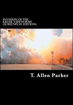 Invasion of the Killer Tapeworms (screenplay) by T.A. Parker