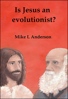 Is Jesus an evolutionist? by Mike L Anderson