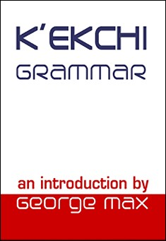 K'ekchi Grammar: An Introduction by George Max