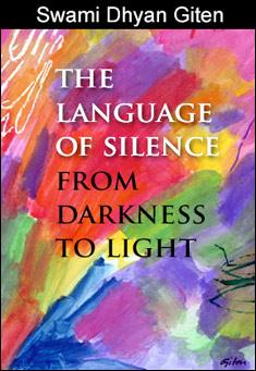 The Language of Silence: From Darkness to Light by Swami Dhyan Giten