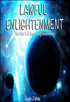 Lawful Enlightenment - The Path To A Rewarding Relationship By Justin J White