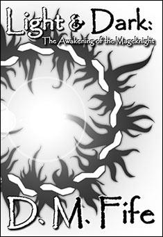 Light & Dark: The Awakening of the Mageknight - D. M. Fife