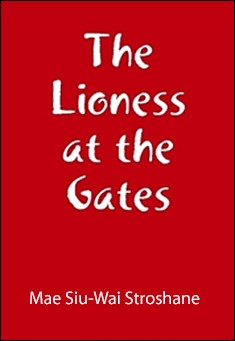 The Lioness at the Gates by Mae Siu-Wai Stroshane
