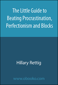 The Little Guide To Beating Procrastination, Perfectionism and Blocks by Hillary Rettig