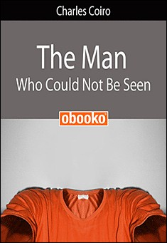 The Man Who Could Not Be Seen by Charles Coiro