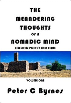 The Meandering Thoughts of a Nomadic Mind:  by Peter C Byrnes