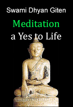 Meditation: a Yes to Life by Swami Dhyan Giten