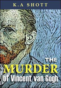 The Murder of Vincent van Gogh by K A Shott