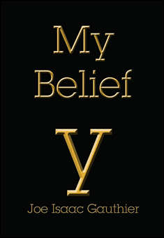 My Belief. By Joe Isaac Gauthier