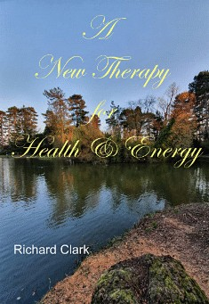 A New Therapy for Health & Energy. By Richard Clark