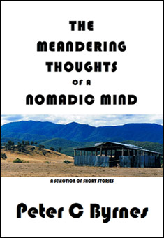 The Meandering Thoughts of a Nomadic Mind: Short Stories - Peter C Byrnes