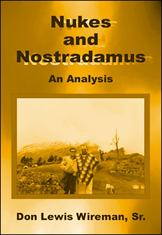 Nukes and Nostradamus by Don Lewis Wireman, Sr.