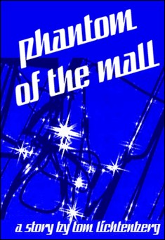 Phantom of the Mall by Tom Lichtenberg