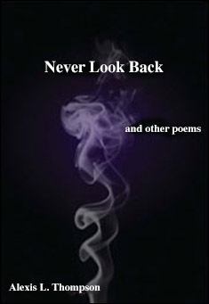 Never Look Back and other poems by Alexis L. Thompson