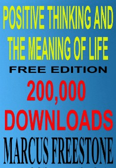 Positive Thinking & The Meaning Of Life by Marcus Freestone