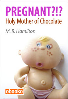 Pregnant?!? Holy Mother of Chocolate by M. R. Hamilton