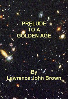 Prelude To A Golden Age by Lawrence John Brown