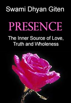 Presence: The Inner Source of Love, Truth and Wholeness - Swami Dhyan Giten