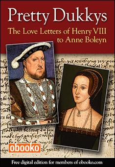 Pretty Dukkys: The Love Letters of Henry VIII to Anne Boleyn