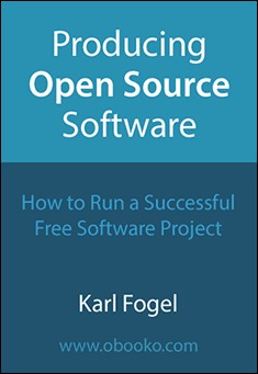 Producing Open Source Software: How to run a successful free software project By Karl Fogel