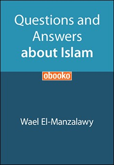 Questions And Answers About Islam by Wael El-Manzalawy