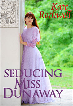 Seducing Miss Dunaway by Kate Rothwell
