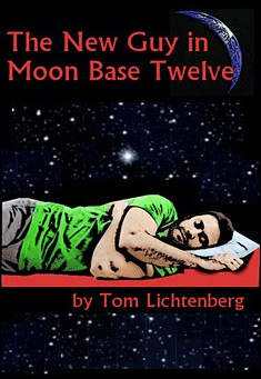 The New Guy In Moon Base Twelve by Tom Lichtenberg