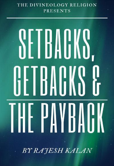 Setbacks, Getbacks & The Payback. By Rajesh Kalan