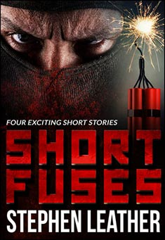Short Fuses by Stephen Leather