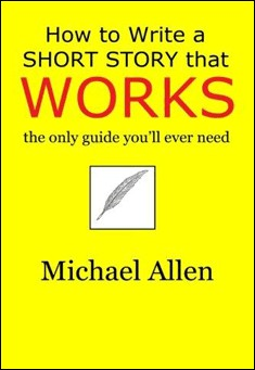 How to Write a Short Story that Works by Michael Allen